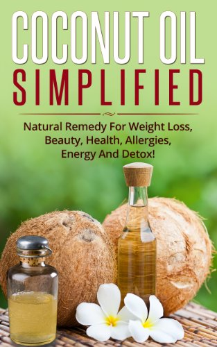 Cосоnut Oil Simplified: Natural Remedy For Weight Loss, Beauty, Health, Allergies, Energy And Detox! by Ashley Cree
