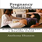 Pregnancy Nutrition: Action Steps to Ensure a Healthy Child | Anthony Ekanem