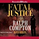 Fatal Justice Audiobook by Ralph Compton Narrated by George Guidall