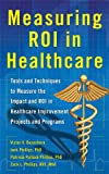 img - for Measuring ROI in Healthcare: Tools and Techniques to Measure the Impact and ROI in Healthcare Improvement Projects and Programs: Tools and Techniques to ... Healthcare Improvement Projects and Programs book / textbook / text book