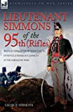 Lieutenant Simmons of the 95th (Rifles): Recollections of the Peninsula, South of France & Waterloo Campaigns of the Napoleonic Wars