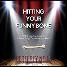 Hitting Your Funny Bone: Writing Stand-Up Comedy, and Other Things That Make You Swear Audiobook by Geoffrey Neill Narrated by Geoffrey Neill