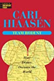 Team Rodent: How Disney Devours the World (0345422805) by Hiaasen, Carl