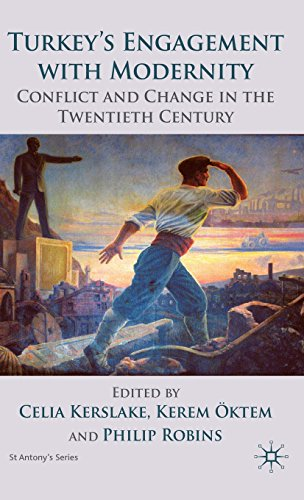 Turkey's Engagement with Modernity: Conflict and Change in the Twentieth Century (St Antony's Series)