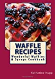 img - for Waffle Recipes: Wonderful Waffles and Syrups Cookbook book / textbook / text book