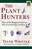 The Plant Hunters: Tales of the Botanist-Explorers Who Enriched Our Gardens (Horticulture Garden Classic)