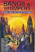 Bangs and Whimpers: Stories About the End of the World by Isaac Asimov, Arthur C. Clarke, Philip K. Dick, Neil Gaiman, Robert A. Heinlein, Frederik Phol, Robert Silverberg, James Thurber, James Tiptree cover image