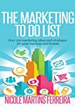 The Marketing To Do List: Over 100 marketing ideas and strategies for entrepreneurs and new marketing grads