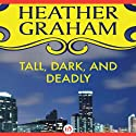 Tall, Dark, and Deadly (       UNABRIDGED) by Heather Graham Narrated by Holly Fielding