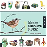 1000 Ideas for Creative Reuse: Remake, Restyle, Recycle, Renewby Garth Johnson