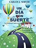 UN D�A CON SUERTE: La novela m�s divertida del a�o (Spanish Edition)