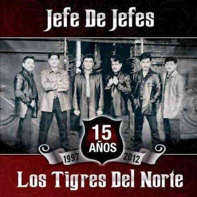 Los Tigres Del Norte - Jefe De Jefes Lyrics - Zortam Music