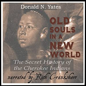 Old Souls in a New World: The Secret History of the Cherokee Indians (Cherokee Chapbooks) (Volume 7) | [Donald N. Yates]