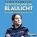 Deutschland im Blaulicht: Notruf einer Polizistin Hörbuch von Tania Kambouri Gesprochen von: Marion Gretchen Schmitz