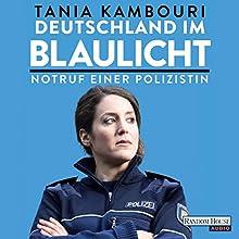 Deutschland im Blaulicht: Notruf einer Polizistin (       ungekürzt) von Tania Kambouri Gesprochen von: Marion Gretchen Schmitz