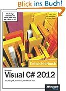 Microsoft Visual C# 2012 - Das Entwicklerbuch. Mit einem ausführlichen Teil zur Erstellung von Windows Store Apps: Grundlagen, Techniken, Profi-Know-how