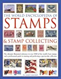 The World Encyclopedia of Stamps and Stamp Collecting: The Ultimate Illustrated Reference To Over 3000 Of The World S Best Stamps, And A Professional ... And Perfecting A Spectacular Collection