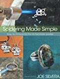 Soldering Made Simple: Easy techniques for the kitchen-table jeweler