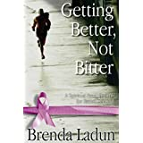 Getting Better, Not Bitter: A Spiritual Prescription for Breast Cancer