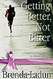 Getting Better, Not Bitter: A Spiritual Prescription for Breast Cancer