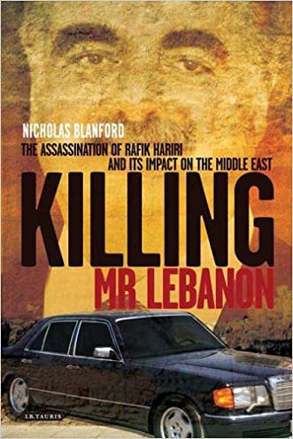 Killing Mr. Lebanon: The Assassination of Rafik Hariri and its impact on the Middle East
