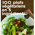 100 plats v�g�tariens en 5 ingr�dients