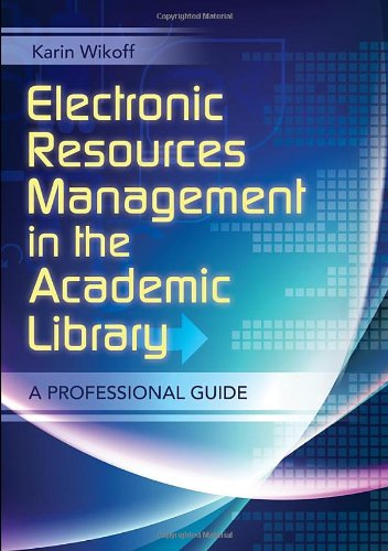Electronic Resources Management in the Academic Library: A Professional Guide