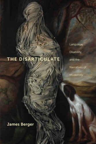 The Disarticulate: Language, Disability, and the Narratives of Modernity (Cultural Front)