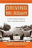 Driving Mr. Albert: A Trip Across America With Einstein's Brain (Turtleback School & Library Binding Edition) (0613656539) by Paterniti, Michael