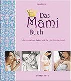Das Mami Buch: Schwangerschaft, Geburt und die zehn Monate danach - Katja Kessler