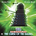 Doctor Who - The Curse of the Daleks Radio/TV Program by David Whittaker, Terry Nation Narrated by Michael Praed, Nicholas Briggs, Beth Chalmers