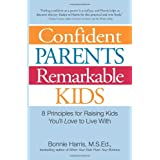 Confident Parents Remarkable Kids: 8 Principles for Raising Kids You'll Love to Live Withpar Bonnie Harris