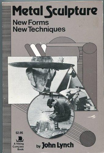 Metal Sculpture: New Forms, New Techniques (A Studio Handbook), John Lynch