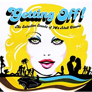 Various Artists - Getting Off! The Seductive Sounds of 70s Adult Cinema (2007)