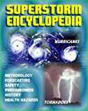 img - for Superstorm Encyclopedia: Tornadoes, Severe Thunderstorms, Hurricanes, Tropical Storms, Typhoons, Cyclones - Meteorology, Forecasts, Safety and Preparedness, History, Disaster Health Problems book / textbook / text book