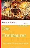 Die Freimaurer: Geschichte, Mythos und Symbole