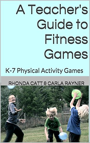 A Teacher's Guide to Fitness Games: K-7 Physical Activity Games