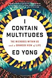 img - for I Contain Multitudes: The Microbes Within Us and a Grander View of Life book / textbook / text book