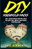 img - for DIY Household Hacks: 100+ Genius Hacks That Will Help You Save Time, Money, and Energy Starting NOW! book / textbook / text book