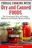 Frugal Cooking with Dry and Canned Foods: The Economical Way of Cooking Balanced and Healthy Meals at Home.