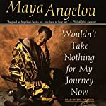 Wouldn't Take Nothing for My Journey Now | Maya Angelou