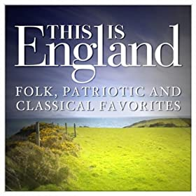 This is England - Folk, Patriotic and Classical Favorites