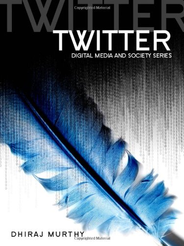 Twitter: Social Communication in the Twitter Age (DMS – Digital Media and Society)