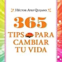 365 tips para cambiar tu vida [365 Tips to Change Your Life] Audiobook by Héctor Apio Quijano Narrated by Irma Bello, Jorge Pupo