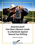img - for Hydrofracked? One Man's Mystery Leads to a Backlash Against Natural Gas Drilling (Kindle Single) book / textbook / text book