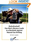 Hydrofracked? One Man's Mystery Leads...