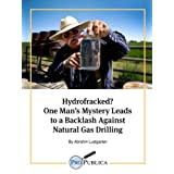 Hydrofracked? One Man's Mystery Leads to a Backlash Against Natural Gas Drilling (Kindle Single) ~ Abrahm Lustgarten