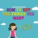 How to Get the Family You Want by Peony Pinker | Jenny Alexander
