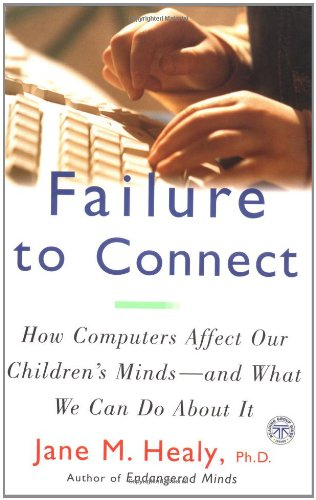 FAILURE TO CONNECT: How Computers Affect Our Children's...