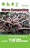Worm Composting - A Practical Guide by Young Urban Farmers